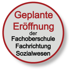 Für das Schuljahr 2016/17 geplante Eröffnung Fachoberschule der Fachrichtung Sozialwesen